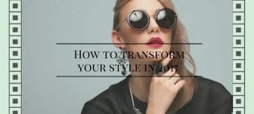 How To Transform Your Style in 2017
