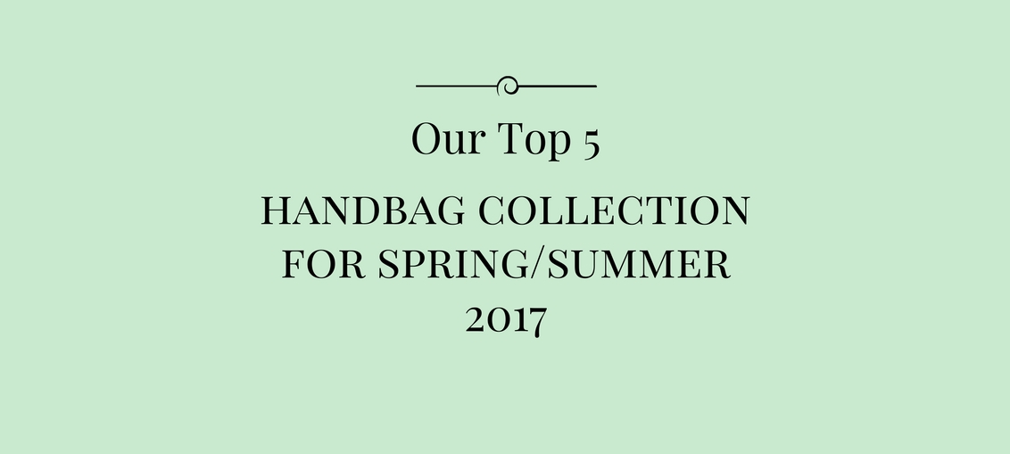 Our Top 5 Favourite Handbag Collection For This Summer