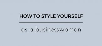 how to style yourself as a businesswoman