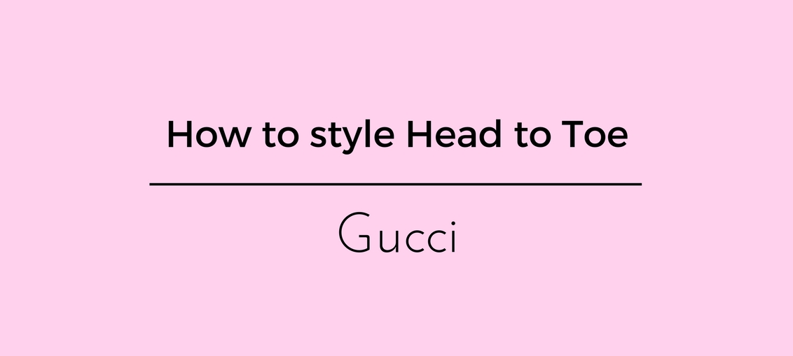 How to style Head to Toe Gucci