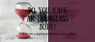 Do you have an hourglass body? Try these 5 styles to flatter your shape