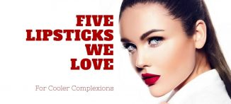 5 Lipsticks We Love For Cooler Complexions