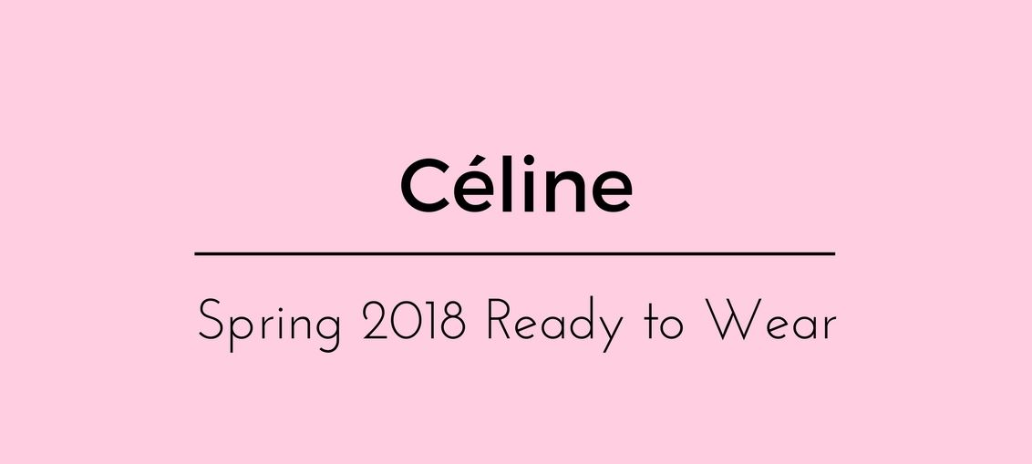 Céline Spring 2018 Ready to Wear