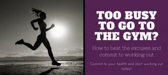 Too busy to go to the gym - How to beat the excuses and commit to working out