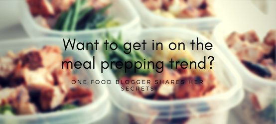Getting in on the meal prepping trend? A food blogger shares her secrets
