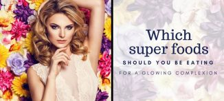 Which super foods should you be eating for a glowing complexion