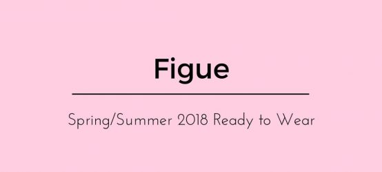 Figue Ready to Wear Spring/Summer 2018