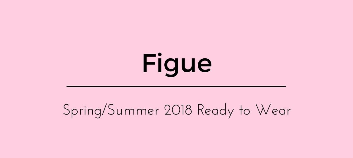 Figue Spring-Summer 2018 Ready to Wear