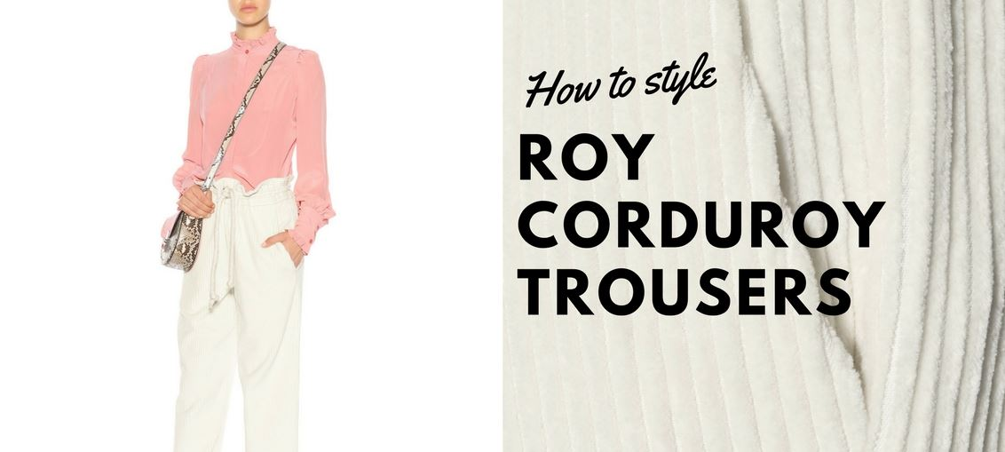 How to Style Roy corduroy trousers