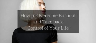 How to Overcome Burnout and Take back Control of Your Life