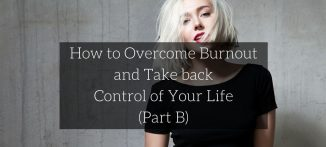 How to Overcome Burnout and Take back Control of Your Life Part B