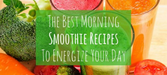 The Best Morning Smoothie Recipes To Energize Your Day