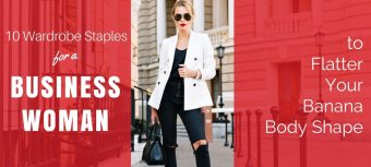 10 Wardrobe Staples for a Businesswoman to Flatter Your Banana Body Shape