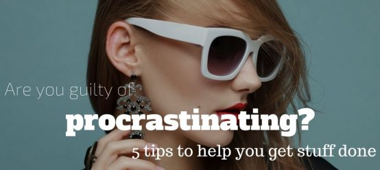 Are you guilty of procrastinating? 5 tips to help you get stuff done