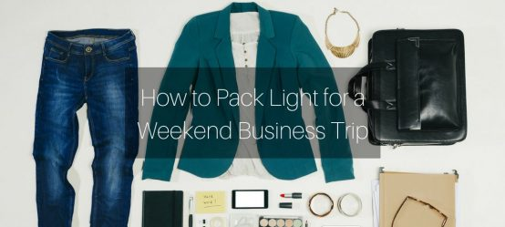 How to Pack Light for a Weekend Business Trip