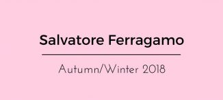 Fashion Review: Salvatore Ferragamo Autumn/Winter 2018 - for the modern businesswoman