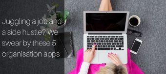 Juggling a Job and a Side Hustle? We Swear by These 5 Organisation Apps