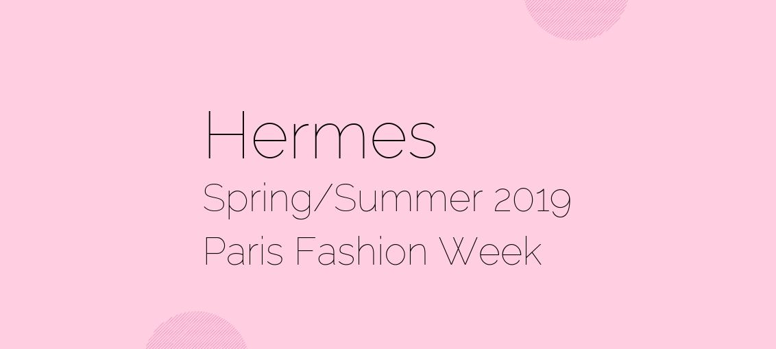 Hermes Spring/Summer 2019 Paris Fashion Week - Jinnie Femme - For the businesswoman in fashion