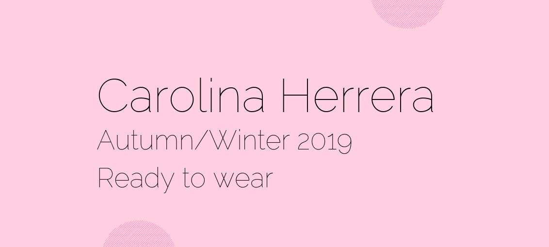 Carolina Herrera Autumn/Winter 2019 Ready-To-Wear Collection