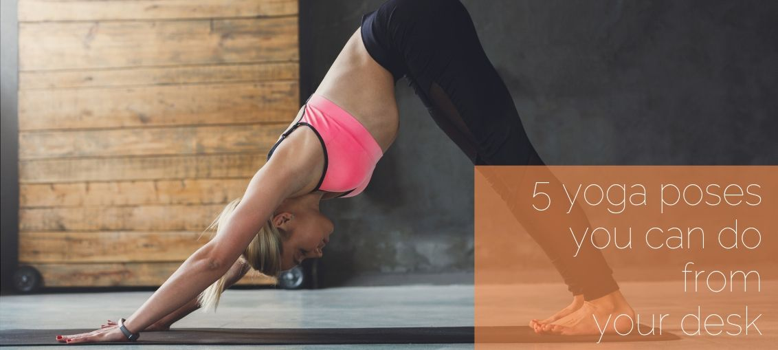 5 yoga poses you can do from your desk - for the businesswoman