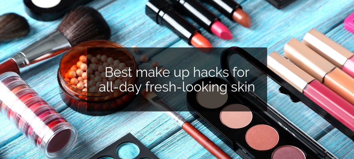 Best make up hacks for all-day fresh-looking skin - for the businesswoman