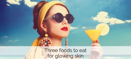 Three foods to eat for glowing skin