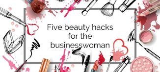 Five beauty hacks for the businesswoman
