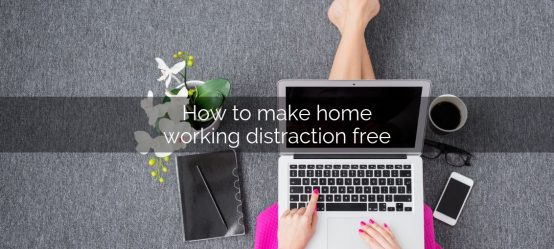 How to make home working distraction free