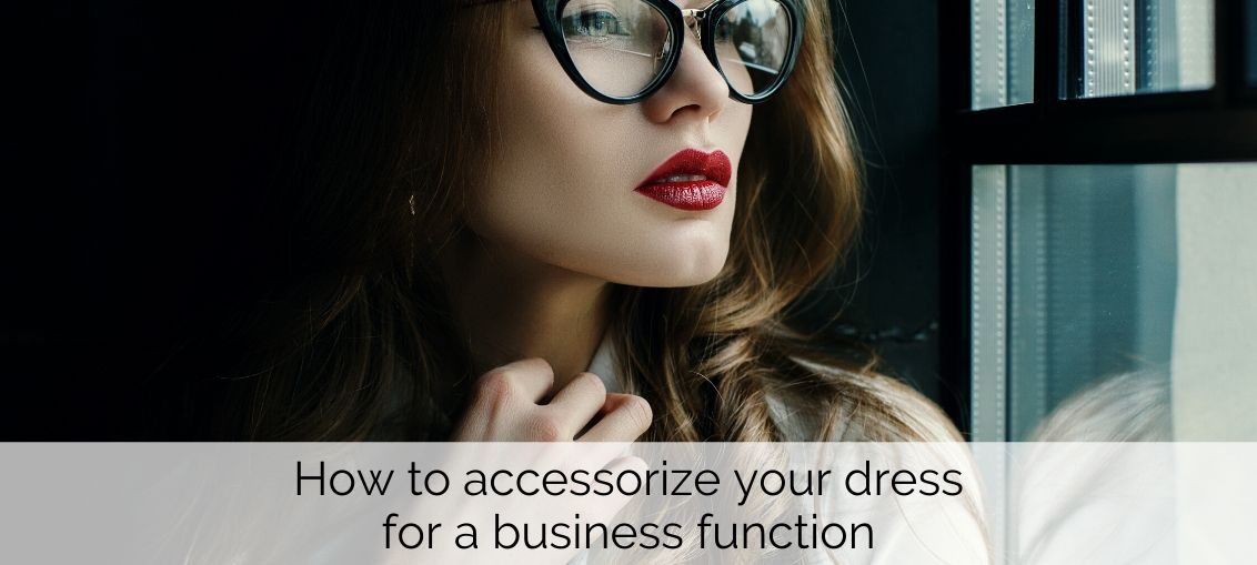 How to accessorize your dress for a business function - For the modern businesswoman